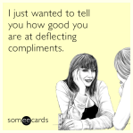 cant-take-a-compliment-funny-ecard-yra